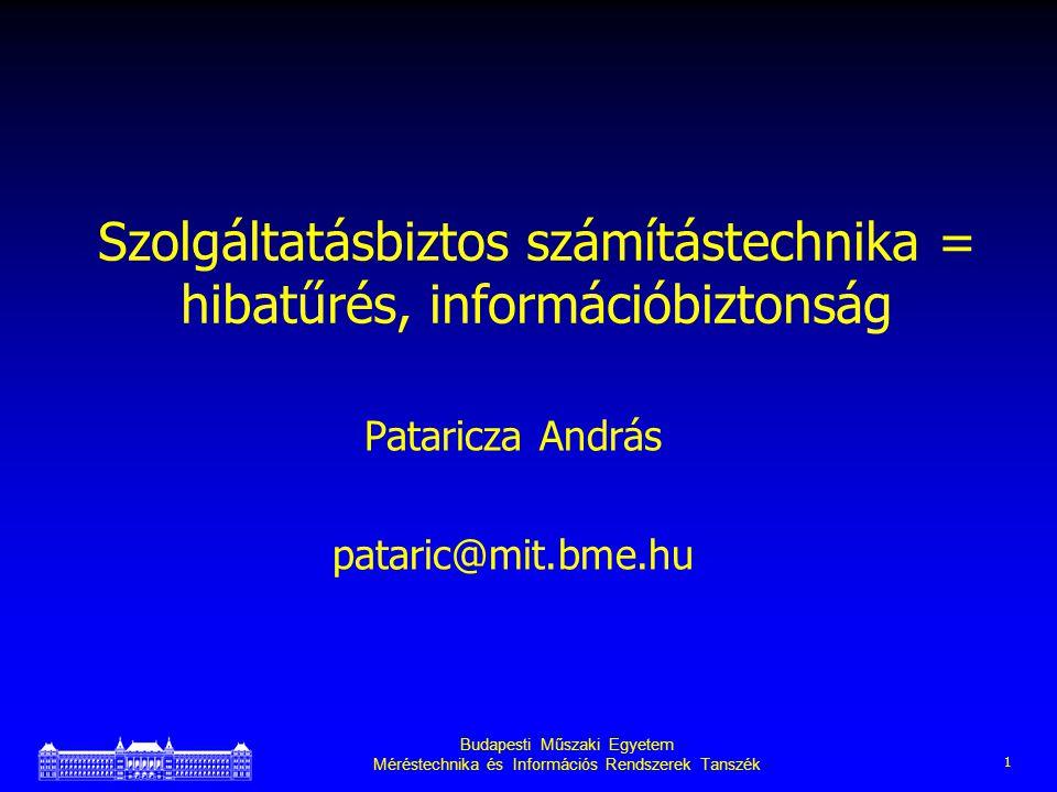 Budapesti Műszaki Egyetem Méréstechnika és Információs Rendszerek Tanszék 1 Szolgáltatásbiztos számítástechnika = hibatűrés, információbiztonság Pataricza András pataric@mit.bme.hu