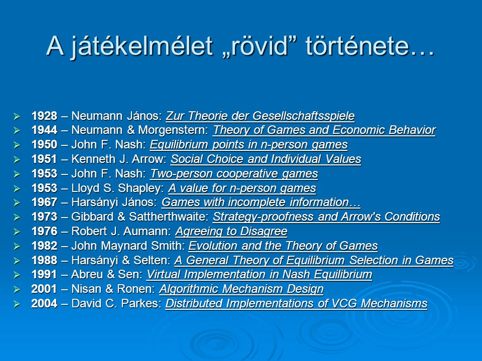 "A játékelmélet ""rövid története…  1928 – Neumann János: Zur Theorie der Gesellschaftsspiele  1944 – Neumann & Morgenstern: Theory of Games and Economic Behavior  1950 – John F."