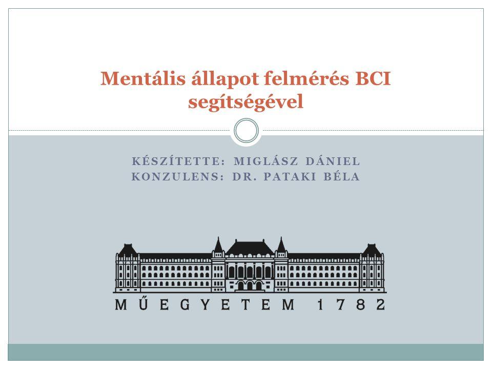 KÉSZÍTETTE: MIGLÁSZ DÁNIEL KONZULENS: DR. PATAKI BÉLA Mentális állapot felmérés BCI segítségével