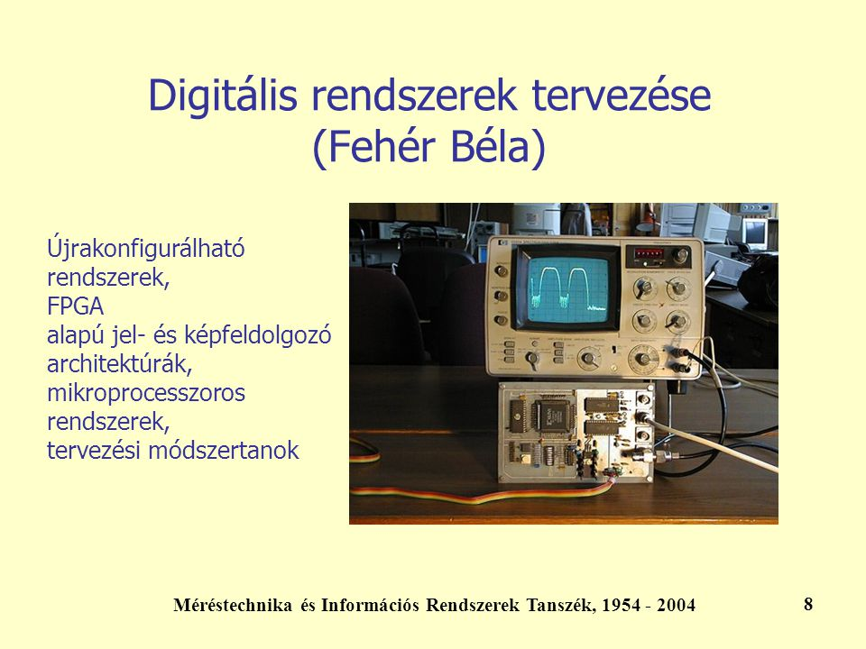 Méréstechnika és Információs Rendszerek Tanszék, 1954 - 2004 9 Digitális jelfeldolgozás (Sujbert László) Aktív zajcsökkentés Modell-alapú digitális hangszintézis DSP processzoros alkalmazások