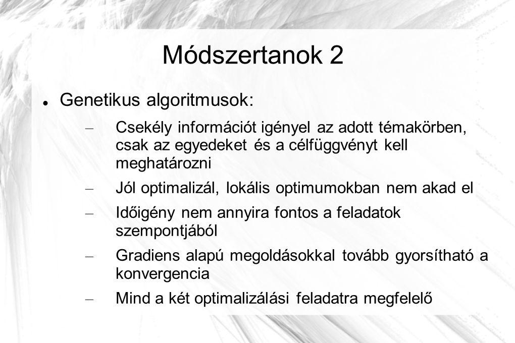 Módszertanok 2 Genetikus algoritmusok: – Csekély információt igényel az adott témakörben, csak az egyedeket és a célfüggvényt kell meghatározni – Jól optimalizál, lokális optimumokban nem akad el – Időigény nem annyira fontos a feladatok szempontjából – Gradiens alapú megoldásokkal tovább gyorsítható a konvergencia – Mind a két optimalizálási feladatra megfelelő