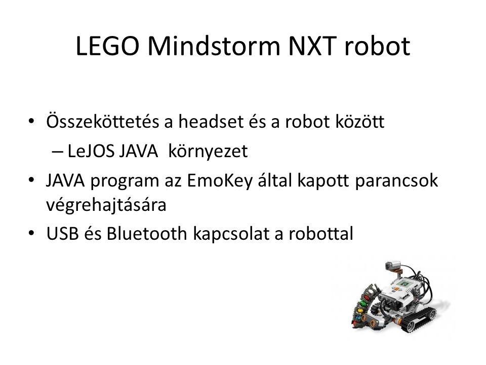 LEGO Mindstorm NXT robot Összeköttetés a headset és a robot között – LeJOS JAVA környezet JAVA program az EmoKey által kapott parancsok végrehajtására USB és Bluetooth kapcsolat a robottal