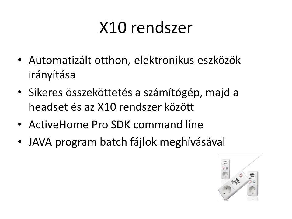 X10 rendszer Automatizált otthon, elektronikus eszközök irányítása Sikeres összeköttetés a számítógép, majd a headset és az X10 rendszer között ActiveHome Pro SDK command line JAVA program batch fájlok meghívásával