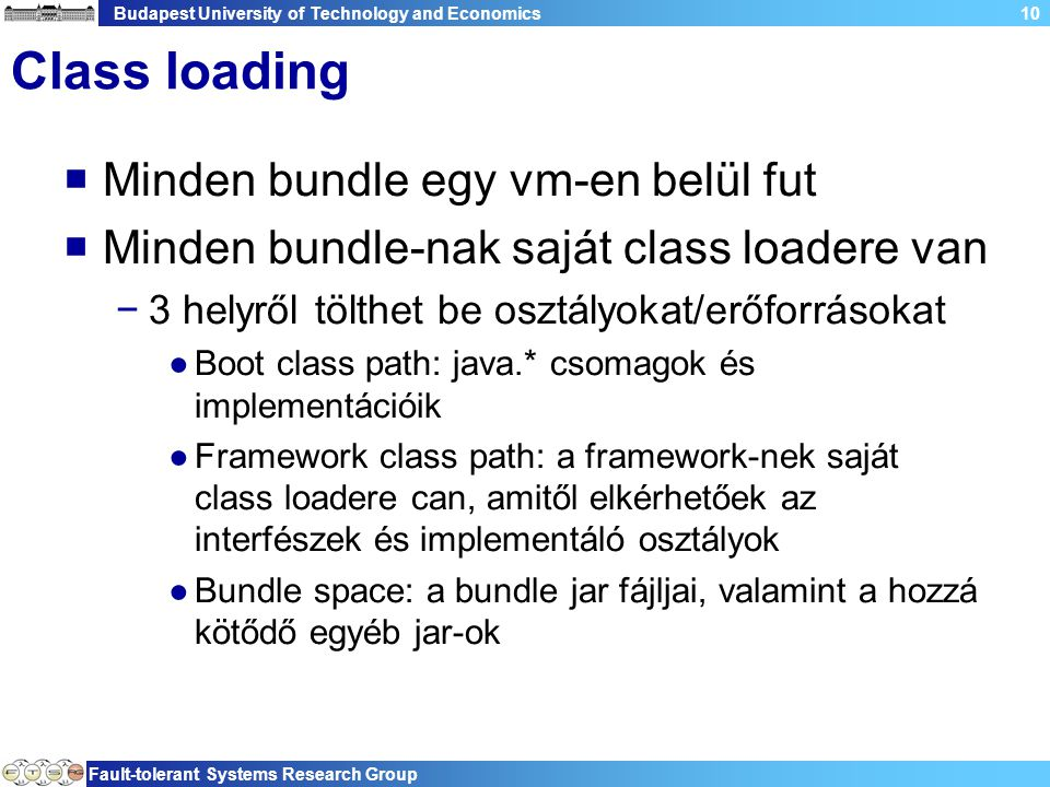 Budapest University of Technology and Economics Fault-tolerant Systems Research Group 10 Class loading  Minden bundle egy vm-en belül fut  Minden bu