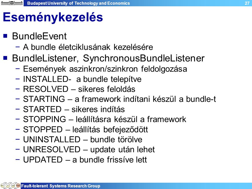 Budapest University of Technology and Economics Fault-tolerant Systems Research Group 27 Eseménykezelés  BundleEvent −A bundle életciklusának kezelés