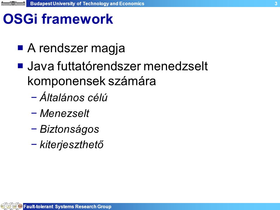 Budapest University of Technology and Economics Fault-tolerant Systems Research Group 3 OSGi framework  A rendszer magja  Java futtatórendszer mened