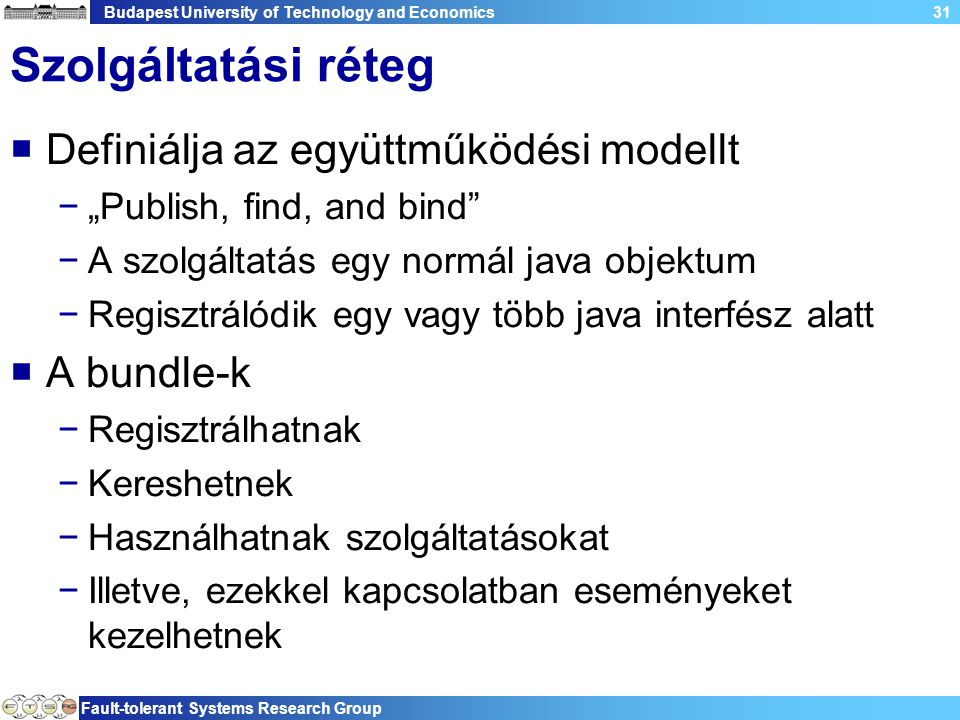 Budapest University of Technology and Economics Fault-tolerant Systems Research Group 31 Szolgáltatási réteg  Definiálja az együttműködési modellt −""