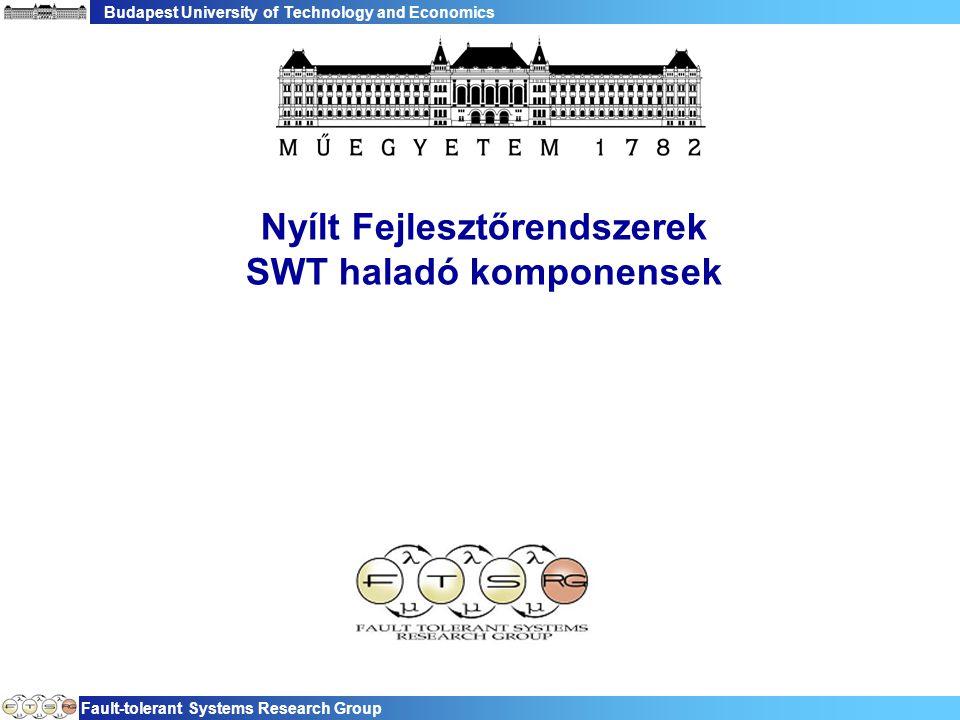 Budapest University of Technology and Economics Fault-tolerant Systems Research Group Nyílt Fejlesztőrendszerek SWT haladó komponensek
