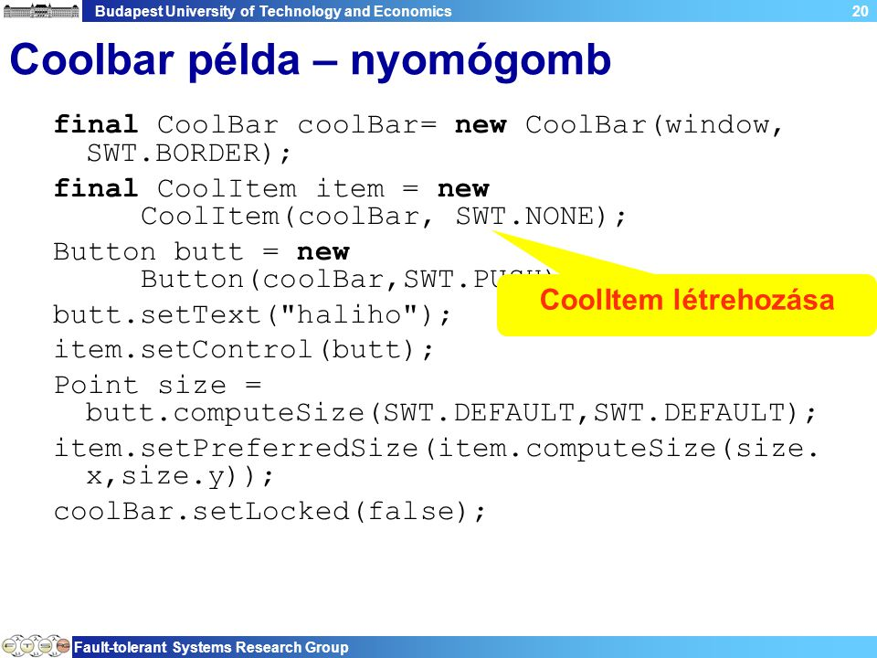 Budapest University of Technology and Economics Fault-tolerant Systems Research Group 20 Coolbar példa – nyomógomb final CoolBar coolBar= new CoolBar(
