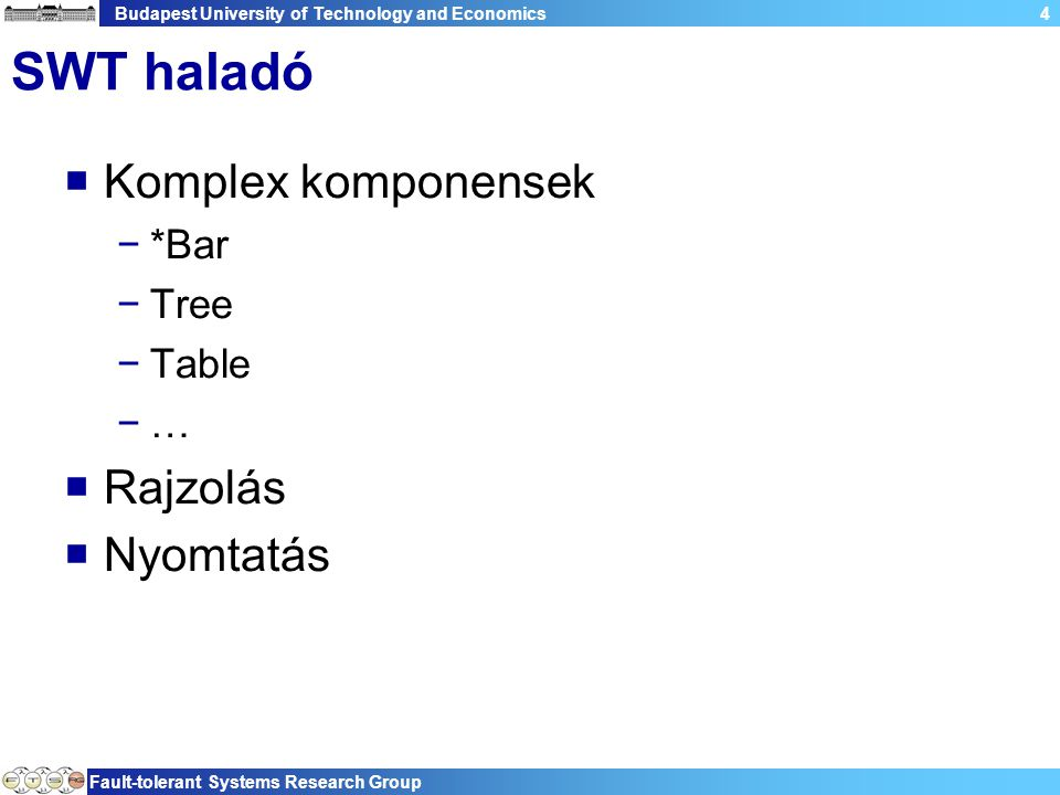Budapest University of Technology and Economics Fault-tolerant Systems Research Group 4 SWT haladó  Komplex komponensek −*Bar −Tree −Table −…  Rajzo