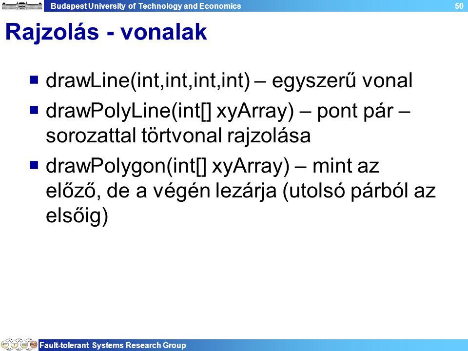 Budapest University of Technology and Economics Fault-tolerant Systems Research Group 50 Rajzolás - vonalak  drawLine(int,int,int,int) – egyszerű vonal  drawPolyLine(int[] xyArray) – pont pár – sorozattal törtvonal rajzolása  drawPolygon(int[] xyArray) – mint az előző, de a végén lezárja (utolsó párból az elsőig)