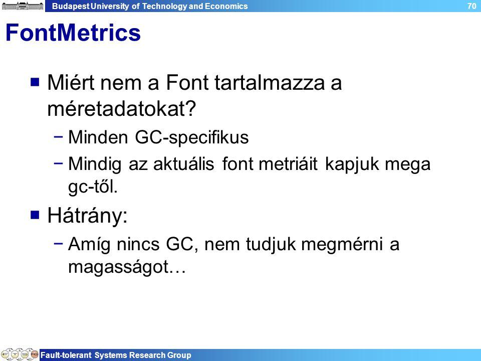 Budapest University of Technology and Economics Fault-tolerant Systems Research Group 70 FontMetrics  Miért nem a Font tartalmazza a méretadatokat.