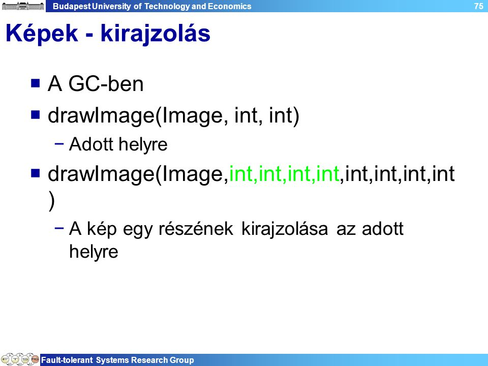 Budapest University of Technology and Economics Fault-tolerant Systems Research Group 75 Képek - kirajzolás  A GC-ben  drawImage(Image, int, int) −A