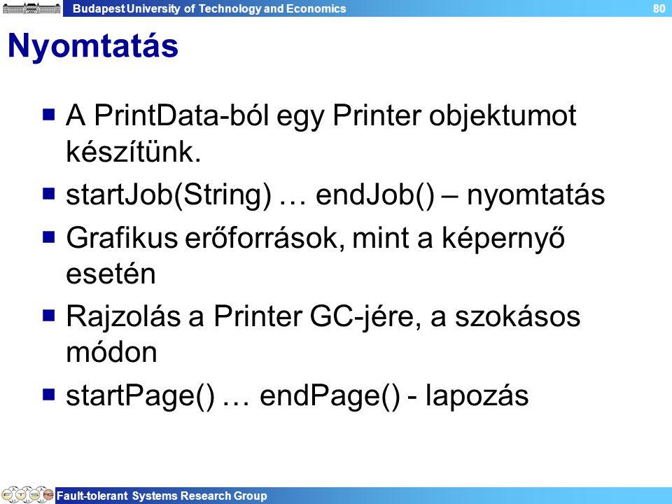Budapest University of Technology and Economics Fault-tolerant Systems Research Group 80 Nyomtatás  A PrintData-ból egy Printer objektumot készítünk.