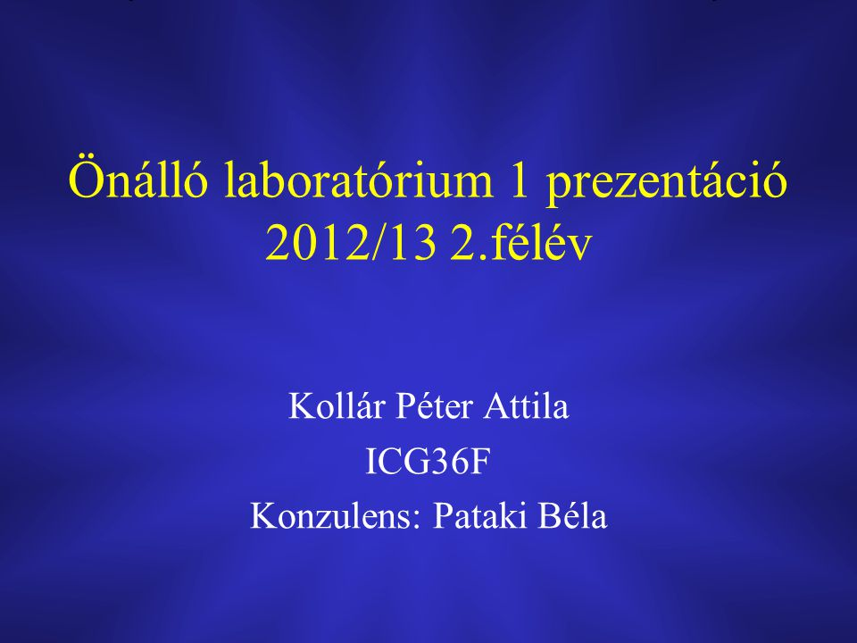 Önálló laboratórium 1 prezentáció 2012/13 2.félév Kollár Péter Attila ICG36F Konzulens: Pataki Béla