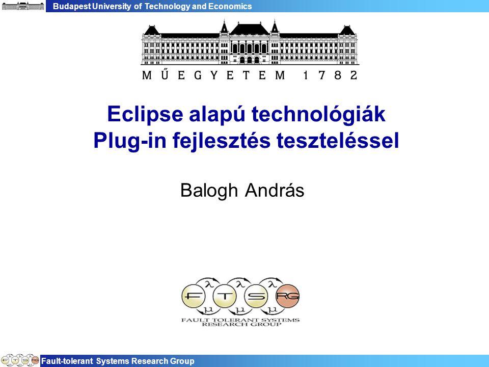 Budapest University of Technology and Economics Fault-tolerant Systems Research Group Eclipse alapú technológiák Plug-in fejlesztés teszteléssel Balog