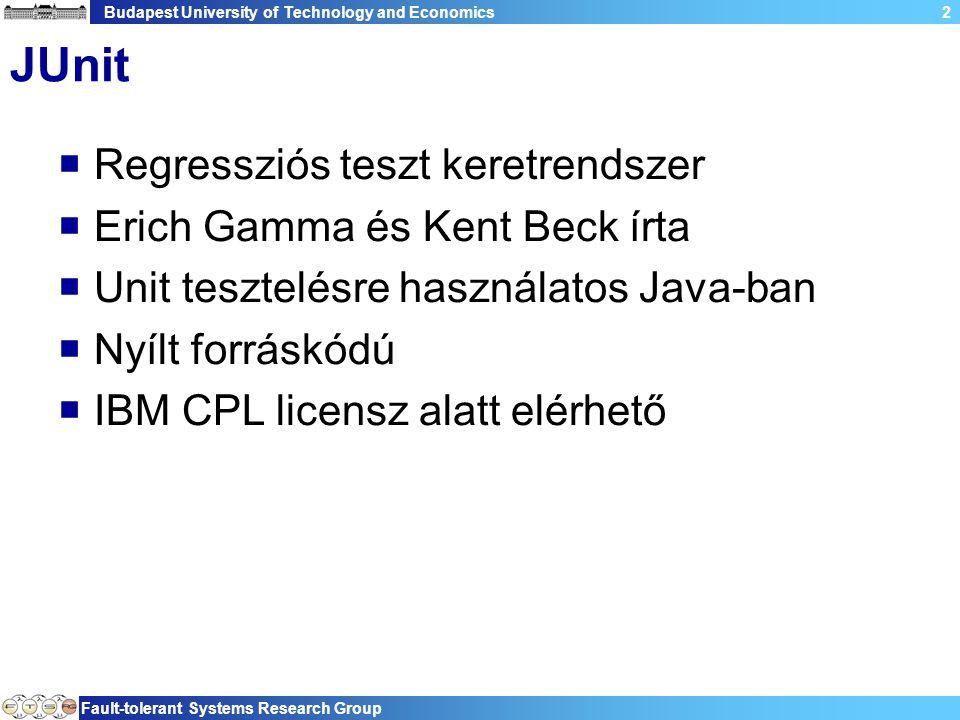Budapest University of Technology and Economics Fault-tolerant Systems Research Group 2 JUnit  Regressziós teszt keretrendszer  Erich Gamma és Kent Beck írta  Unit tesztelésre használatos Java-ban  Nyílt forráskódú  IBM CPL licensz alatt elérhető