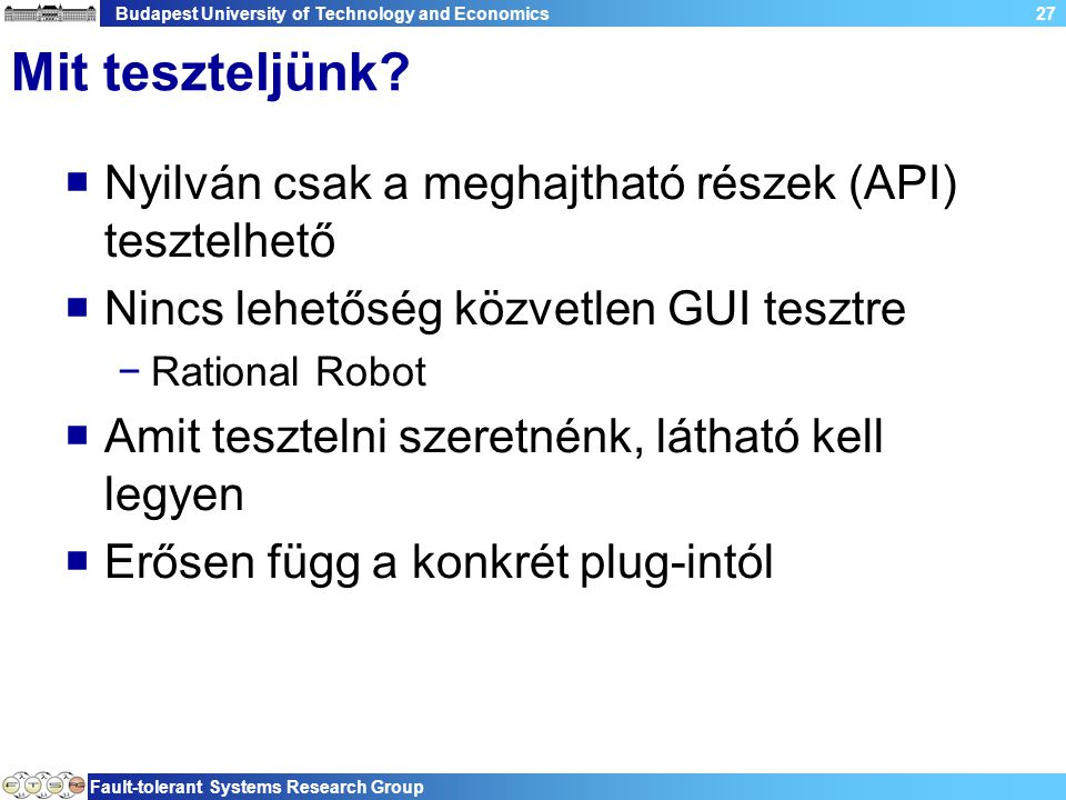 Budapest University of Technology and Economics Fault-tolerant Systems Research Group 27 Mit teszteljünk?  Nyilván csak a meghajtható részek (API) te