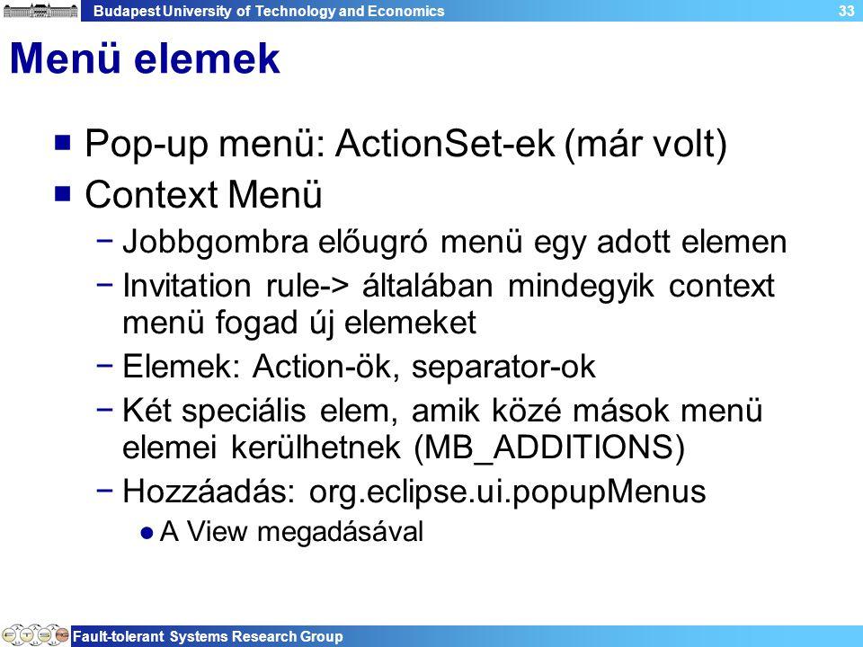Budapest University of Technology and Economics Fault-tolerant Systems Research Group 33 Menü elemek  Pop-up menü: ActionSet-ek (már volt)  Context