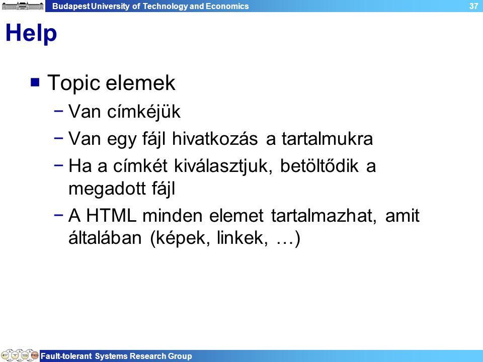 Budapest University of Technology and Economics Fault-tolerant Systems Research Group 37 Help  Topic elemek −Van címkéjük −Van egy fájl hivatkozás a tartalmukra −Ha a címkét kiválasztjuk, betöltődik a megadott fájl −A HTML minden elemet tartalmazhat, amit általában (képek, linkek, …)