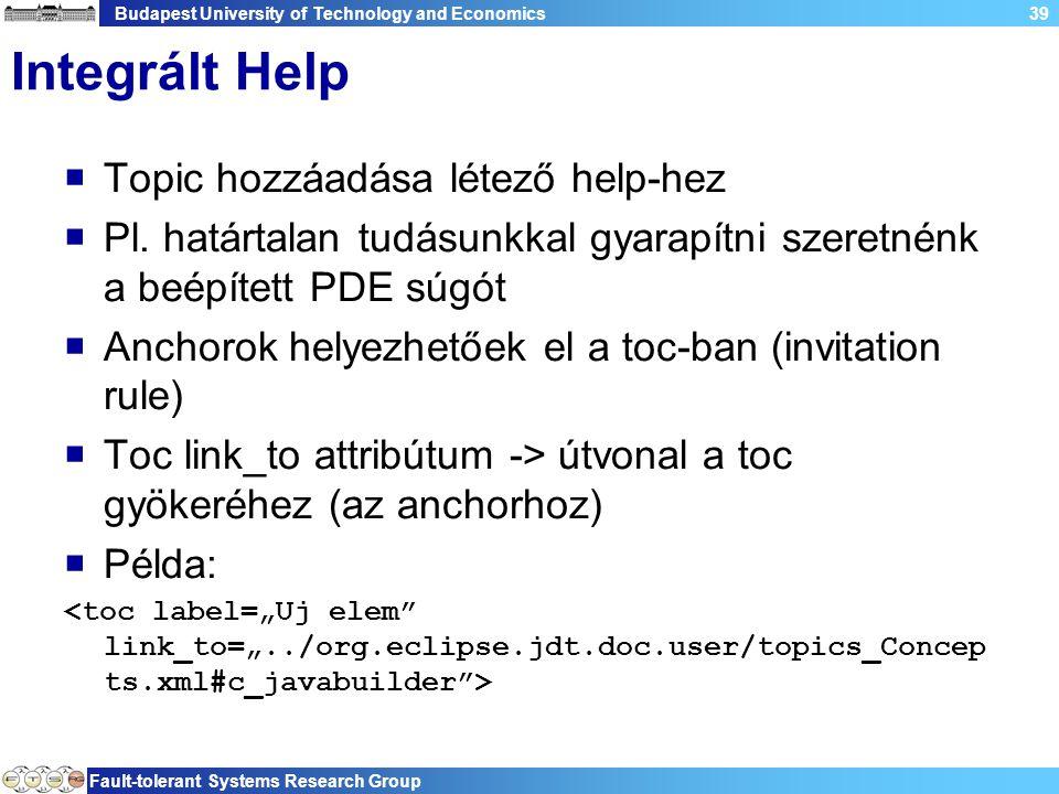 Budapest University of Technology and Economics Fault-tolerant Systems Research Group 39 Integrált Help  Topic hozzáadása létező help-hez  Pl.