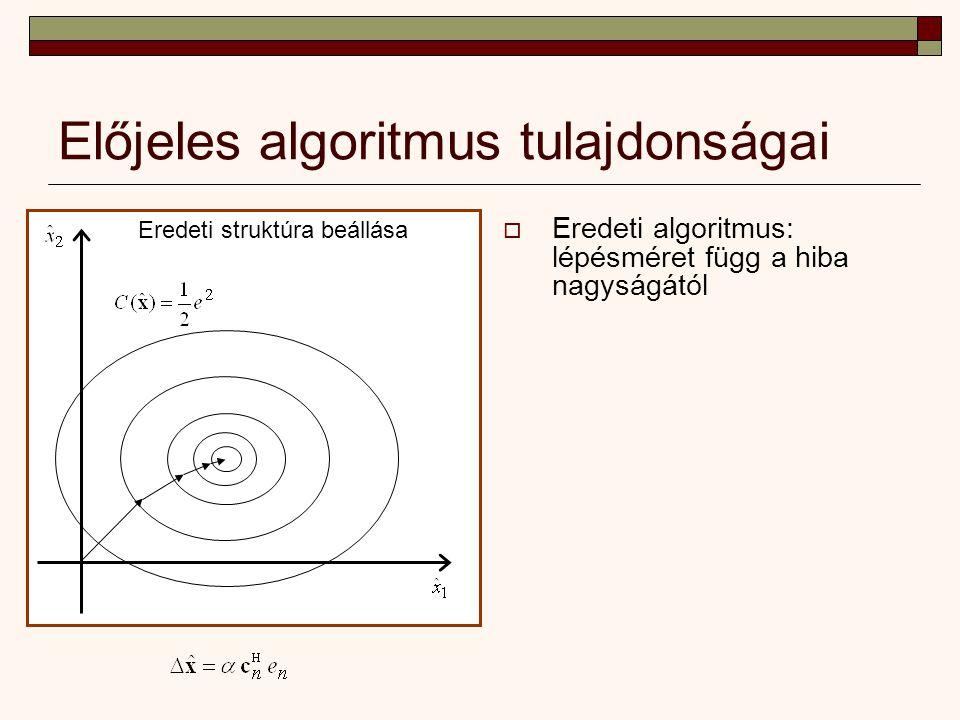 Előjeles algoritmus tulajdonságai Eredeti struktúra beállása  Eredeti algoritmus: lépésméret függ a hiba nagyságától
