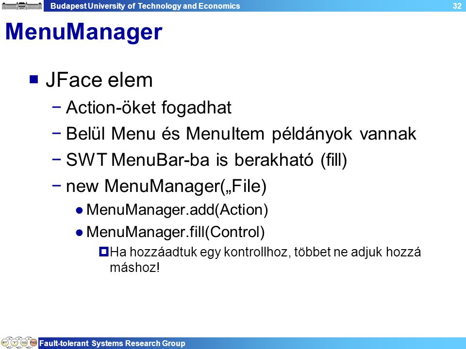 Budapest University of Technology and Economics Fault-tolerant Systems Research Group 32 MenuManager  JFace elem −Action-öket fogadhat −Belül Menu és