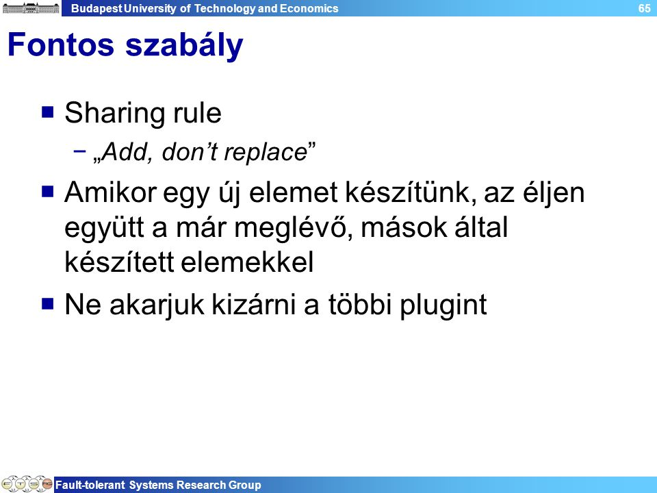 "Budapest University of Technology and Economics Fault-tolerant Systems Research Group 65 Fontos szabály  Sharing rule −""Add, don't replace""  Amikor"