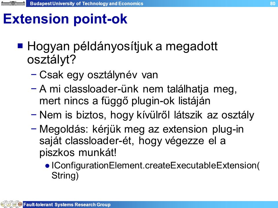 Budapest University of Technology and Economics Fault-tolerant Systems Research Group 80 Extension point-ok  Hogyan példányosítjuk a megadott osztály