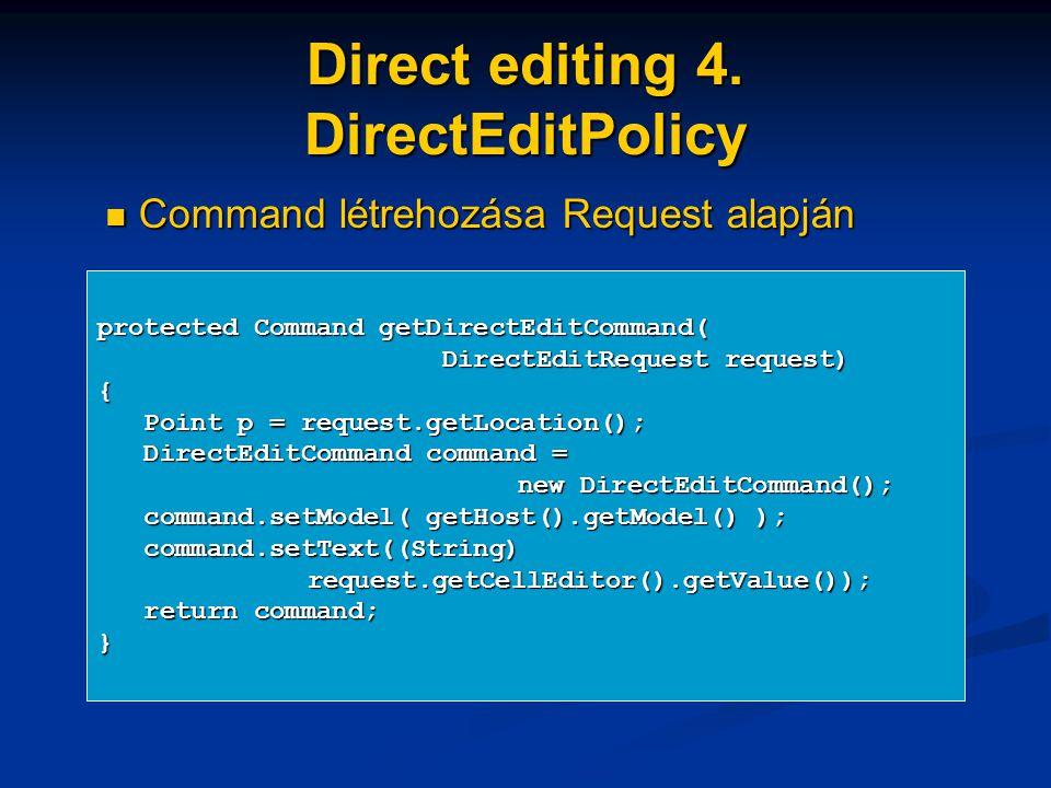 Direct editing 4. DirectEditPolicy protected Command getDirectEditCommand( DirectEditRequest request) DirectEditRequest request){ Point p = request.ge