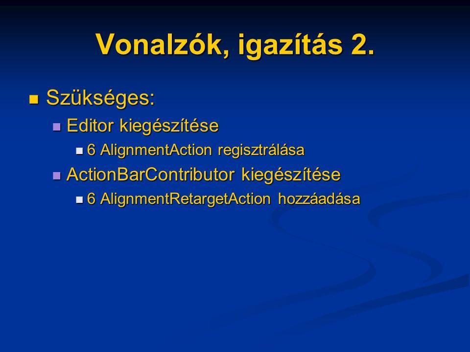 Vonalzók, igazítás 2. Szükséges: Szükséges: Editor kiegészítése Editor kiegészítése 6 AlignmentAction regisztrálása 6 AlignmentAction regisztrálása Ac