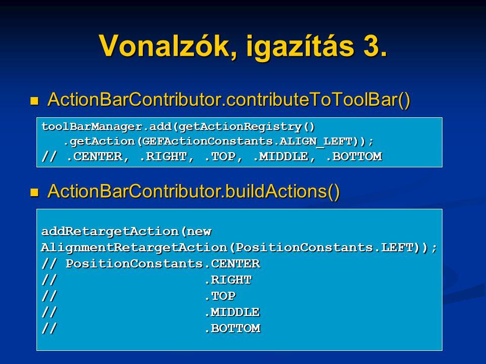 Vonalzók, igazítás 3. ActionBarContributor.contributeToToolBar() ActionBarContributor.contributeToToolBar() toolBarManager.add(getActionRegistry().get