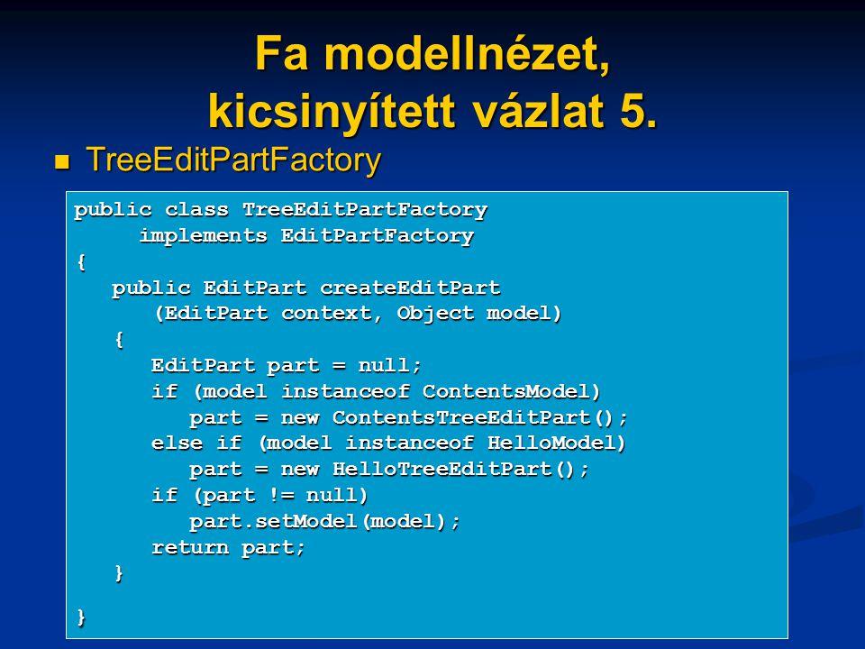 Fa modellnézet, kicsinyített vázlat 5. TreeEditPartFactory TreeEditPartFactory public class TreeEditPartFactory implements EditPartFactory implements