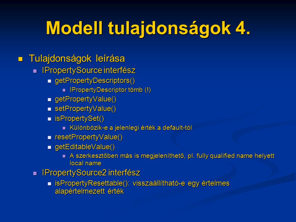 Modell tulajdonságok 4. Tulajdonságok leírása Tulajdonságok leírása IPropertySource interfész IPropertySource interfész getPropertyDescriptors() getPr