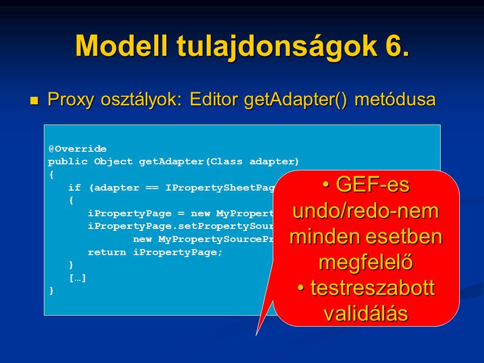Modell tulajdonságok 6. Proxy osztályok: Editor getAdapter() metódusa Proxy osztályok: Editor getAdapter() metódusa @Override public Object getAdapter