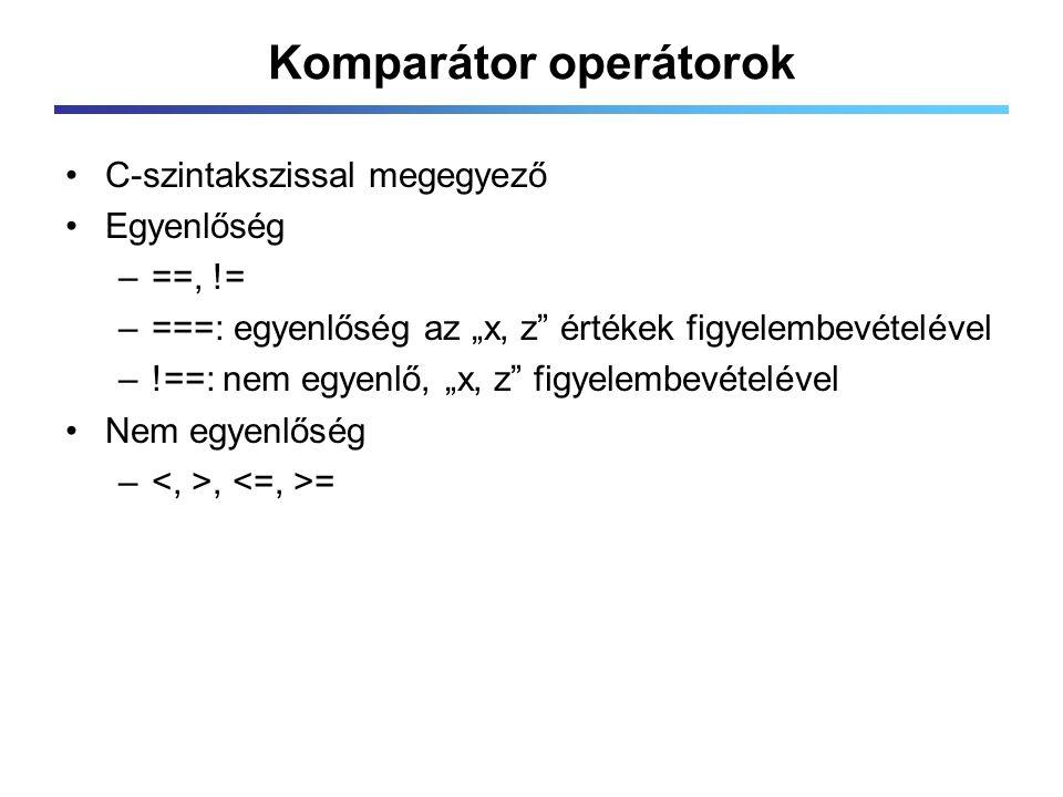 """Komparátor operátorok C-szintakszissal megegyező Egyenlőség –==, != –===: egyenlőség az """"x, z értékek figyelembevételével –!==: nem egyenlő, """"x, z figyelembevételével Nem egyenlőség –, ="""