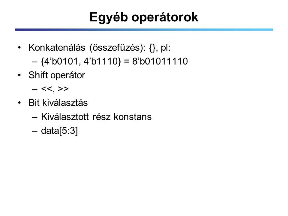 Egyéb operátorok Konkatenálás (összefűzés): {}, pl: –{4'b0101, 4'b1110} = 8'b01011110 Shift operátor – > Bit kiválasztás –Kiválasztott rész konstans –data[5:3]