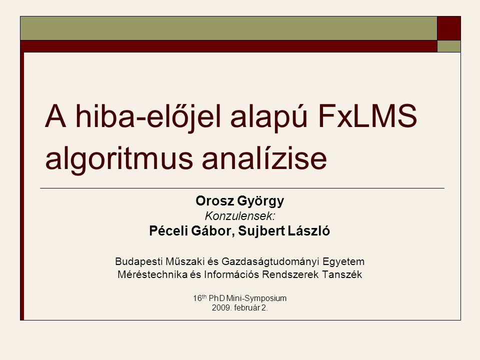Bevezetés  Vezetéknélküli adaptív visszacsatolt jelfeldolgozó rendszerek vizsgálata  Problémák: Bizonytalan kommunikáció, adatvesztés Kis sávszélesség  Vizsgált algoritmus: hiba-előjel alapú Filtered-x Least Mean Square (SE-FxLMS) rendszer szenzor 1 szenzor 2 szenzor N Vezeték- nélküli hálózat jelfeldolgozás beavatkozójel visszacsatolás