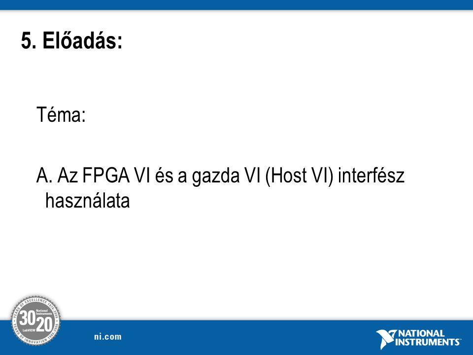 5. Előadás: Téma: A. Az FPGA VI és a gazda VI (Host VI) interfész használata