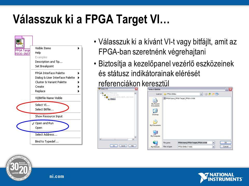 Válasszuk ki a FPGA Target VI… Válasszuk ki a kívánt VI-t vagy bitfájlt, amit az FPGA-ban szeretnénk végrehajtani Biztosítja a kezelőpanel vezérlő eszközeinek és státusz indikátorainak elérését referenciákon keresztül