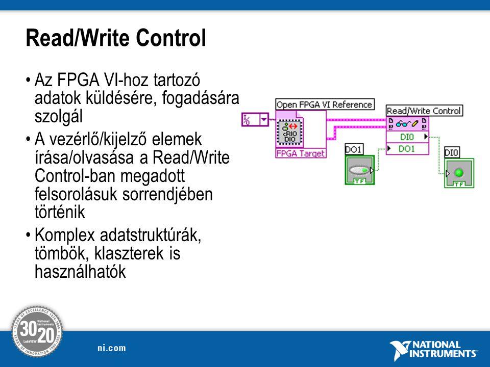 Read/Write Control Az FPGA VI-hoz tartozó adatok küldésére, fogadására szolgál A vezérlő/kijelző elemek írása/olvasása a Read/Write Control-ban megadott felsorolásuk sorrendjében történik Komplex adatstruktúrák, tömbök, klaszterek is használhatók