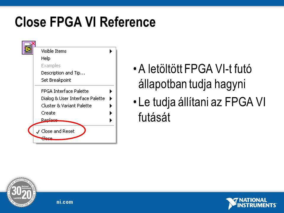 Close FPGA VI Reference A letöltött FPGA VI-t futó állapotban tudja hagyni Le tudja állítani az FPGA VI futását