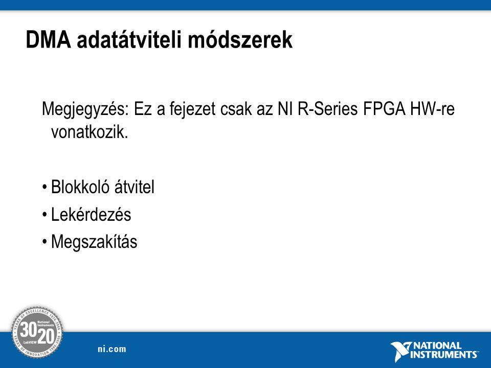DMA adatátviteli módszerek Megjegyzés: Ez a fejezet csak az NI R-Series FPGA HW-re vonatkozik.
