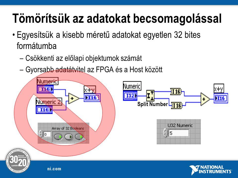 Tömörítsük az adatokat becsomagolással Egyesítsük a kisebb méretű adatokat egyetlen 32 bites formátumba –Csökkenti az előlapi objektumok számát –Gyorsabb adatátvitel az FPGA és a Host között Split Number