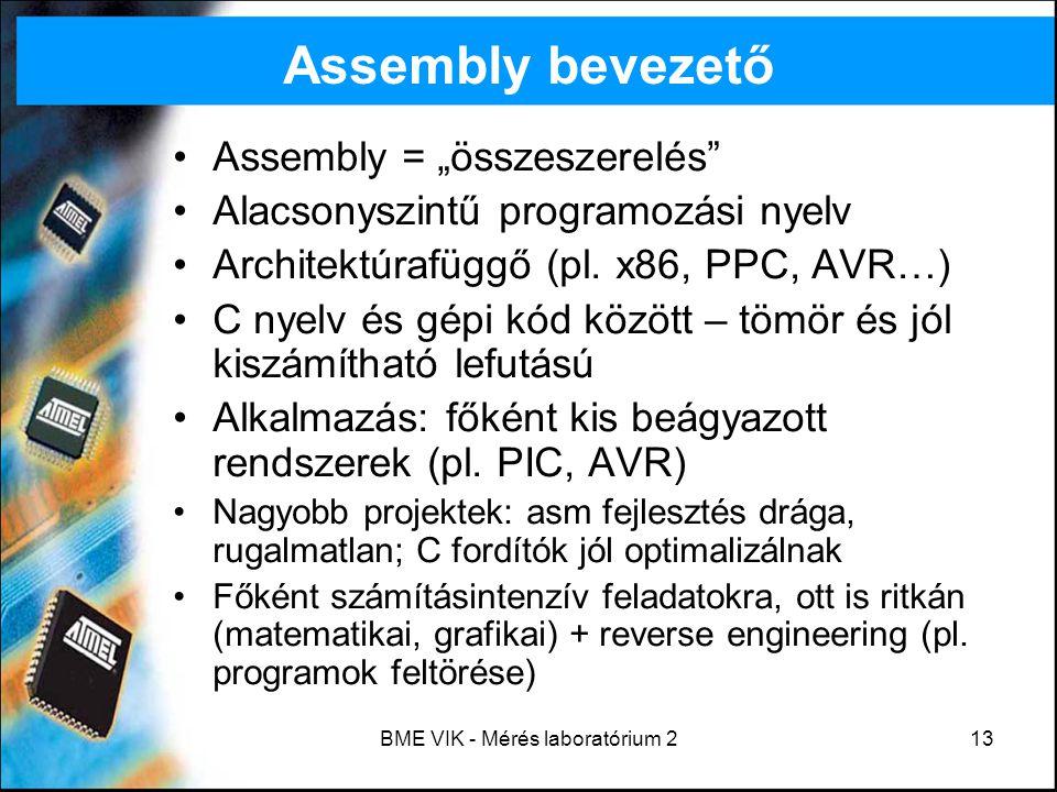 """BME VIK - Mérés laboratórium 213 Assembly bevezető Assembly = """"összeszerelés"""" Alacsonyszintű programozási nyelv Architektúrafüggő (pl. x86, PPC, AVR…)"""