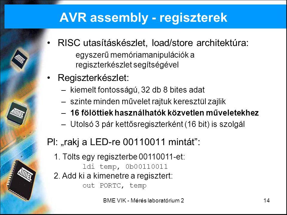 BME VIK - Mérés laboratórium 214 AVR assembly - regiszterek RISC utasításkészlet, load/store architektúra: egyszerű memóriamanipulációk a regiszterkés
