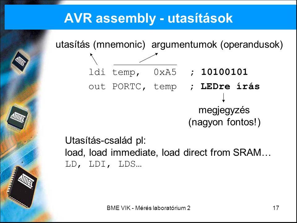 BME VIK - Mérés laboratórium 217 AVR assembly - utasítások ldi temp, 0xA5 ; 10100101 out PORTC, temp ; LEDre írás utasítás (mnemonic) argumentumok (op