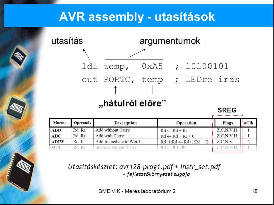 BME VIK - Mérés laboratórium 218 ldi temp, 0xA5 ; 10100101 out PORTC, temp ; LEDre írás AVR assembly - utasítások utasítás argumentumok Utasításkészle