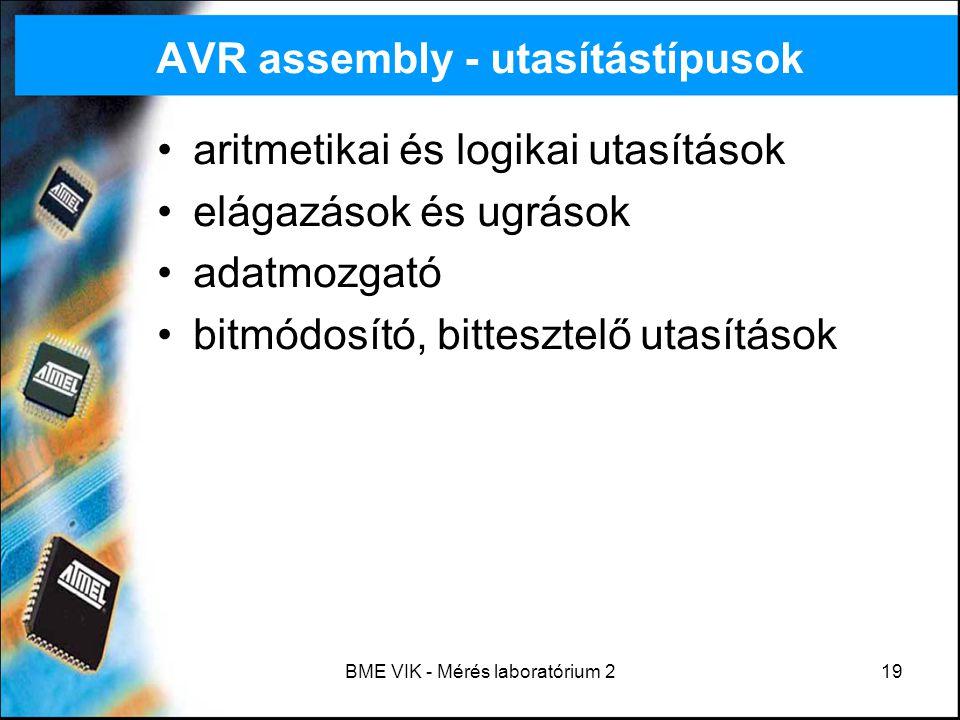 BME VIK - Mérés laboratórium 219 AVR assembly - utasítástípusok aritmetikai és logikai utasítások elágazások és ugrások adatmozgató bitmódosító, bitte