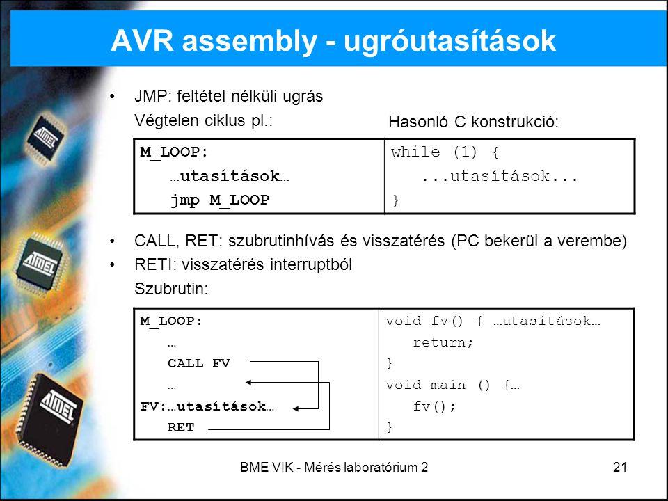 BME VIK - Mérés laboratórium 221 AVR assembly - ugróutasítások JMP: feltétel nélküli ugrás Végtelen ciklus pl.: CALL, RET: szubrutinhívás és visszatér